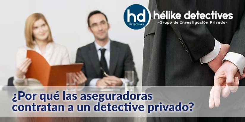 ¿Por qué las aseguradoras contratan detectives?