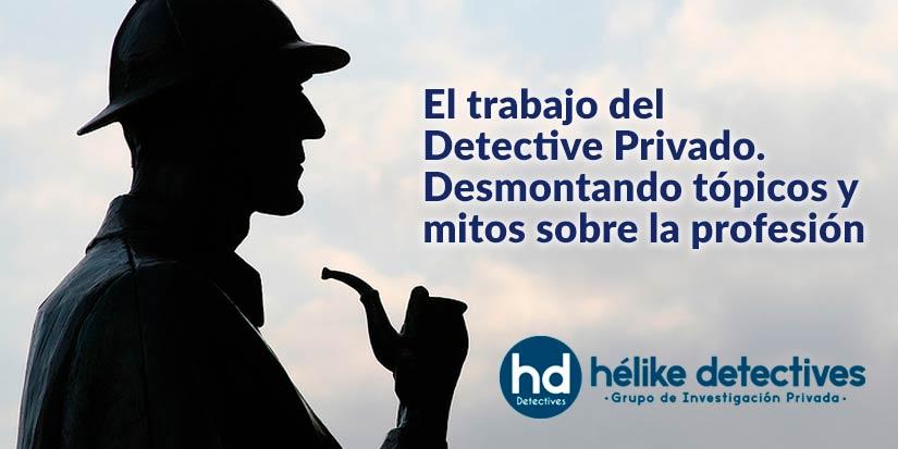 El trabajo del detective Privado. Desmontando Tópicos y Mitos de la profesión