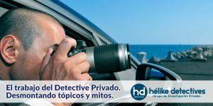 El trabajo del detective privado. Tópicos y mitos.