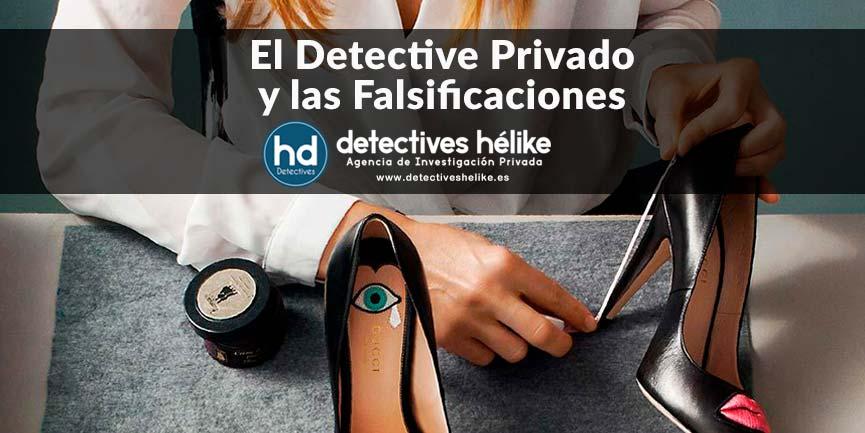 El Detective Privado y las falsificaciones. Servicios Detectives Hélike